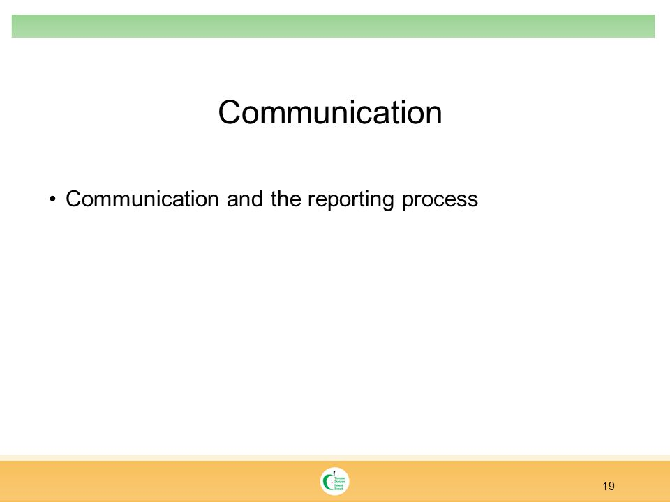 Communication Communication and the reporting process 19