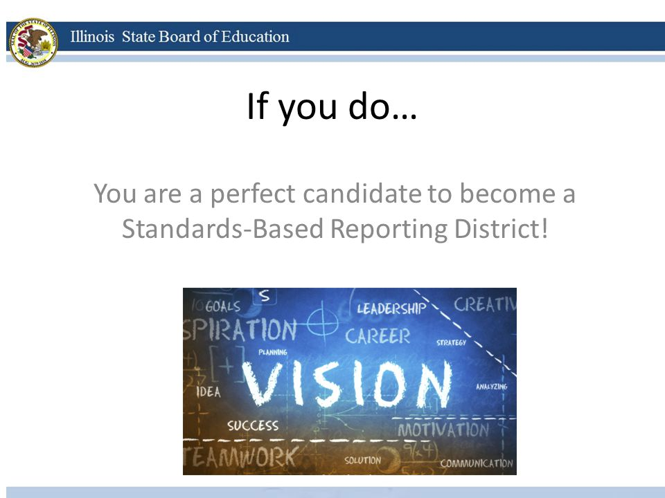 If you do… You are a perfect candidate to become a Standards-Based Reporting District!