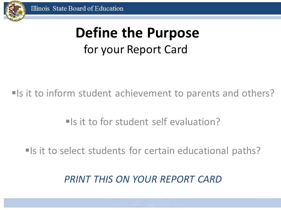 Define the Purpose for your Report Card Key Question: Who is your primary audience.