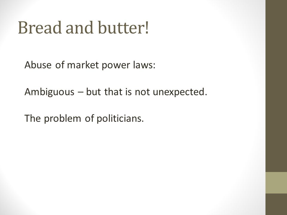 Bread and butter. Abuse of market power laws: Ambiguous – but that is not unexpected.