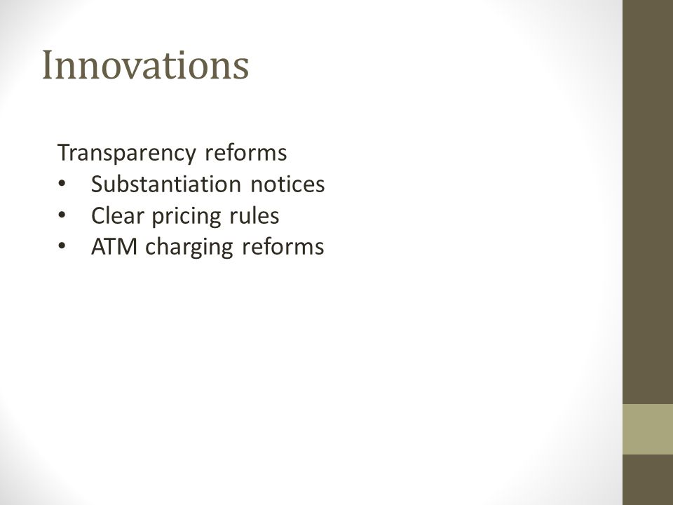Innovations Transparency reforms Substantiation notices Clear pricing rules ATM charging reforms