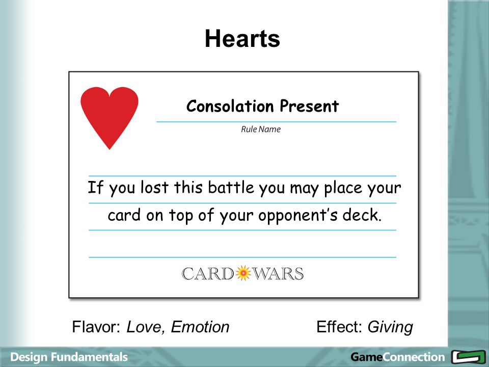 Hearts Flavor: Love, EmotionEffect: Giving Consolation Present If you lost this battle you may place your card on top of your opponents deck.