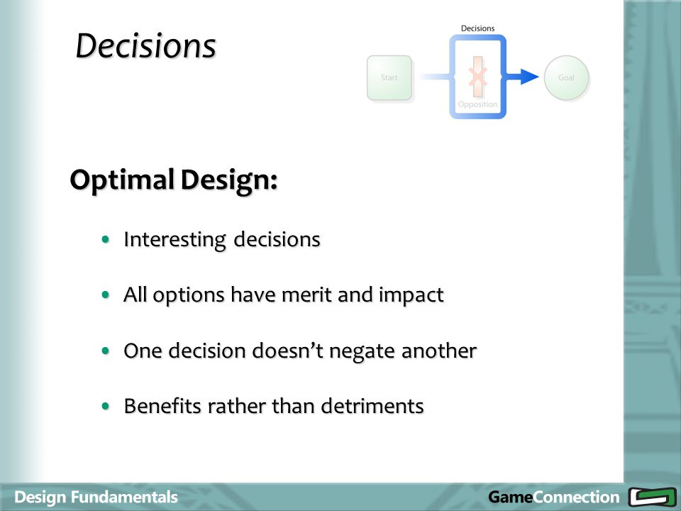 Decisions Optimal Design: Interesting decisionsInteresting decisions All options have merit and impactAll options have merit and impact One decision d
