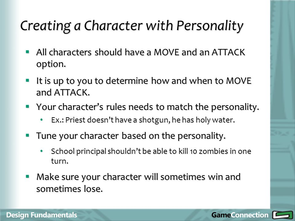 All characters should have a MOVE and an ATTACK option. All characters should have a MOVE and an ATTACK option. It is up to you to determine how and w