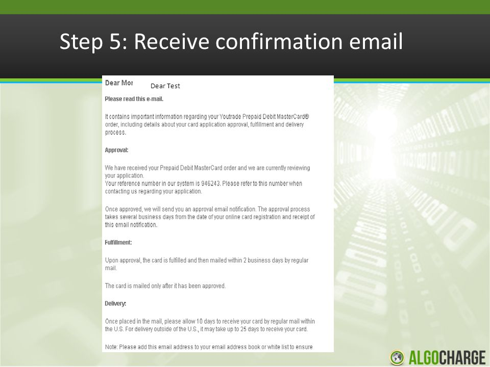 What happens next: If approved, you will receive the AlgoCharge Debit Card within approximately 14 business days If not approved, you will receive an email requesting further information which may include further copies of identification, proof of residence etc.