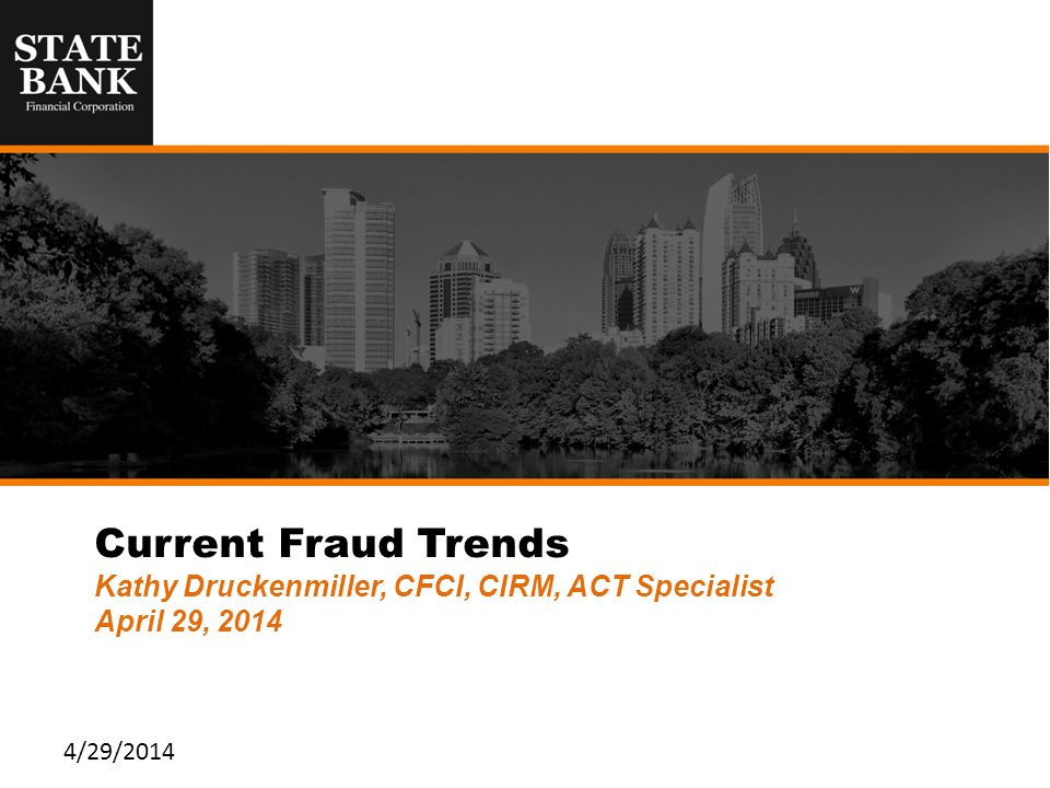 Current Fraud Trends Kathy Druckenmiller, CFCI, CIRM, ACT Specialist April 29, 2014 4/29/2014
