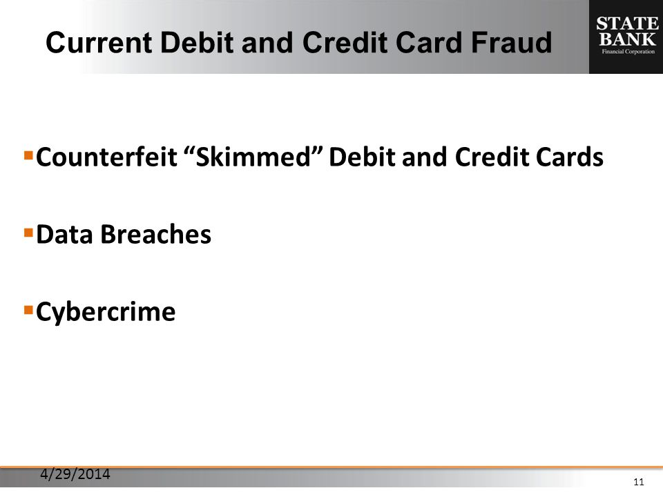 11 Current Debit and Credit Card Fraud Counterfeit Skimmed Debit and Credit Cards Data Breaches Cybercrime 4/29/2014