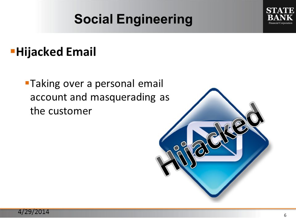 6 Hijacked Email Taking over a personal email account and masquerading as the customer Social Engineering 4/29/2014