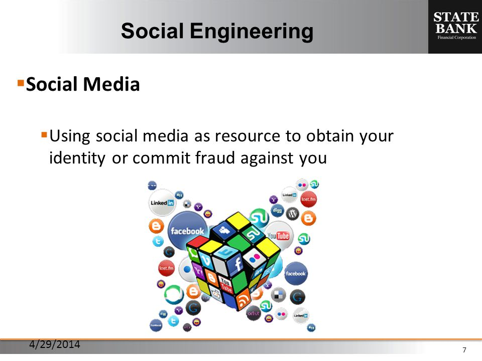 7 Social Media Using social media as resource to obtain your identity or commit fraud against you Social Engineering 4/29/2014