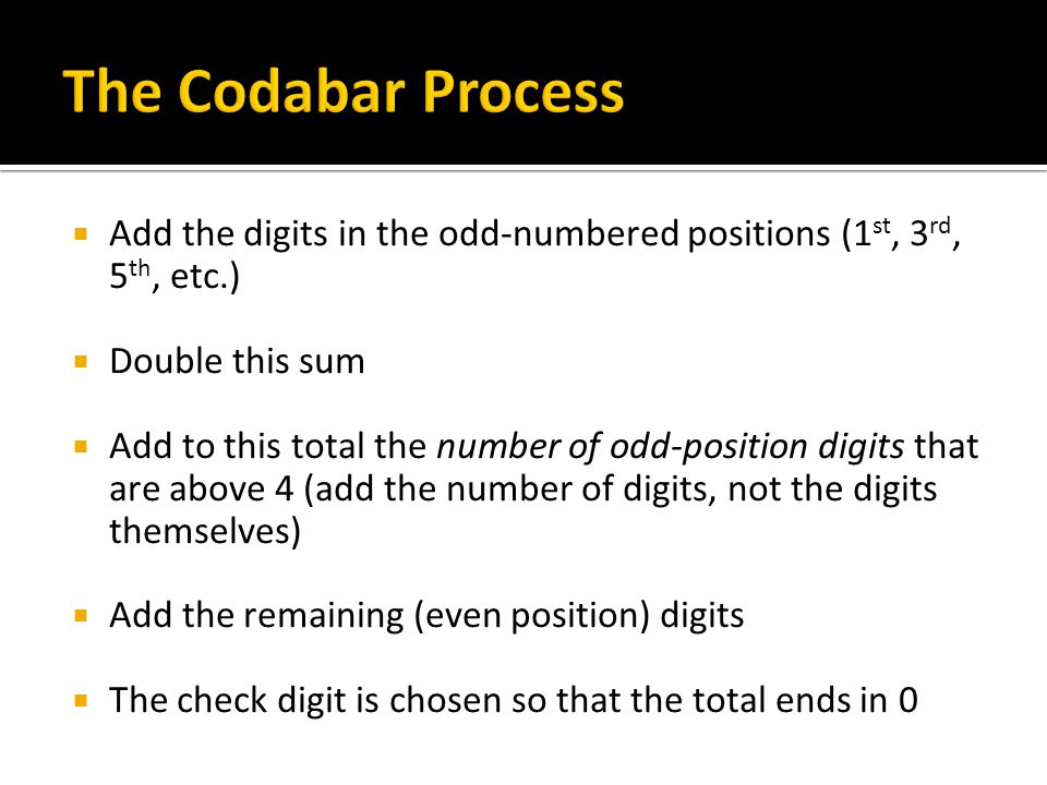 Add the digits in the odd-numbered positions (1 st, 3 rd, 5 th, etc.) Double this sum Add to this total the number of odd-position digits that are abo