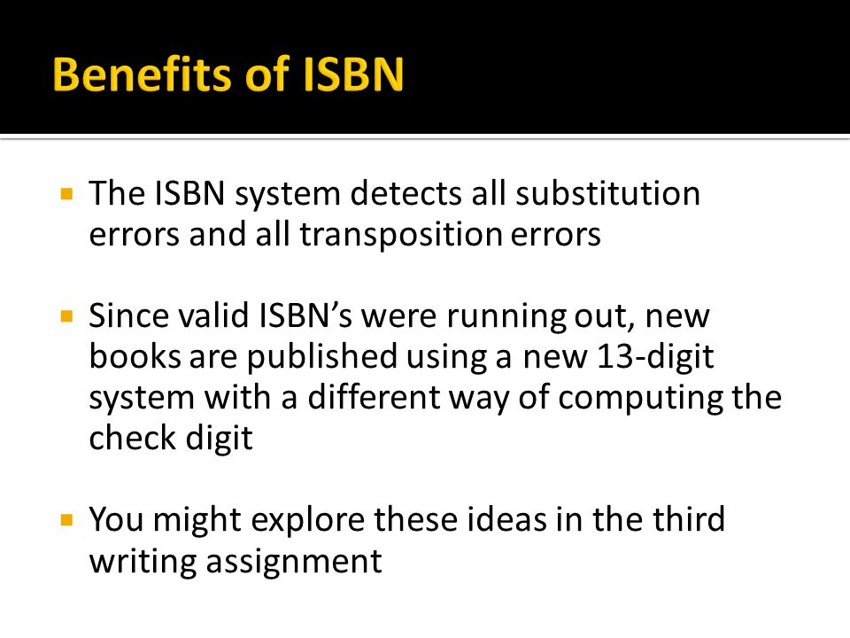 The ISBN system detects all substitution errors and all transposition errors Since valid ISBNs were running out, new books are published using a new 1