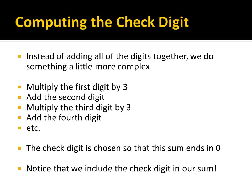 Instead of adding all of the digits together, we do something a little more complex Multiply the first digit by 3 Add the second digit Multiply the th