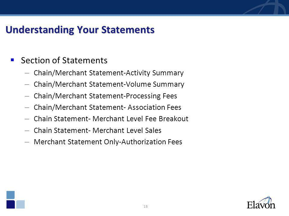 18 Understanding Your Statements Section of Statements – Chain/Merchant Statement-Activity Summary – Chain/Merchant Statement-Volume Summary – Chain/M