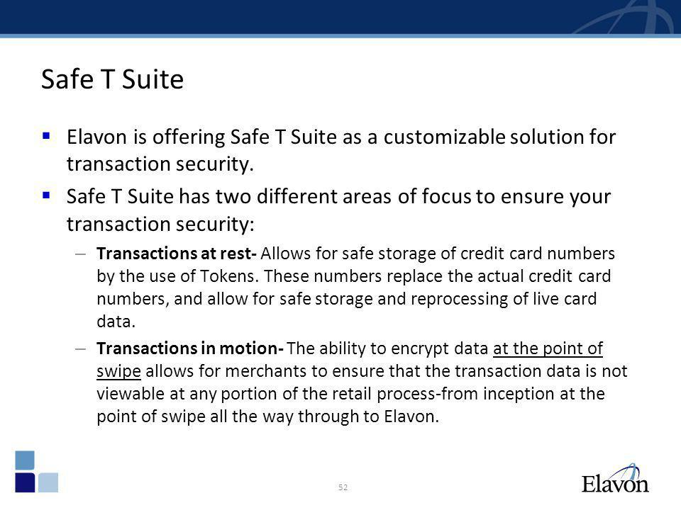 Safe T Suite Elavon is offering Safe T Suite as a customizable solution for transaction security. Safe T Suite has two different areas of focus to ens