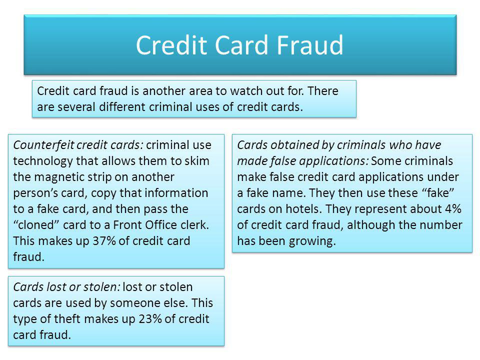 Credit Card Fraud Credit card fraud is another area to watch out for. There are several different criminal uses of credit cards. Counterfeit credit ca