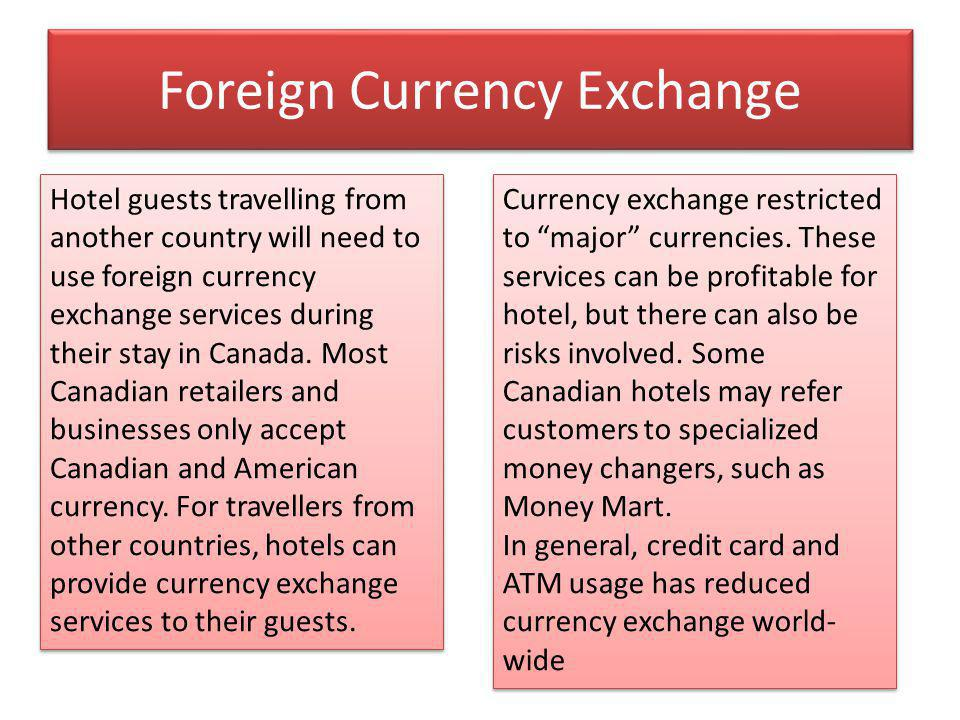 Foreign Currency Exchange Hotel guests travelling from another country will need to use foreign currency exchange services during their stay in Canada.