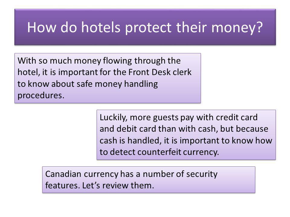How do hotels protect their money? With so much money flowing through the hotel, it is important for the Front Desk clerk to know about safe money han