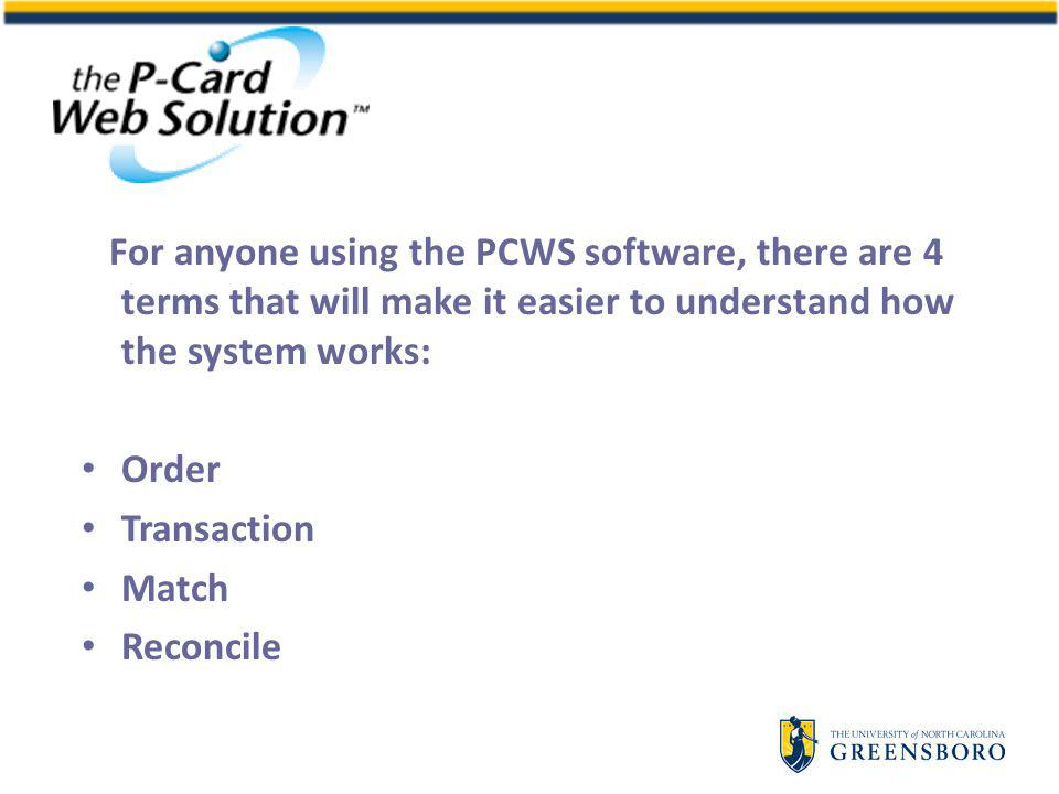 For anyone using the PCWS software, there are 4 terms that will make it easier to understand how the system works: Order Transaction Match Reconcile