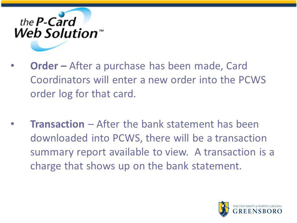 Order – After a purchase has been made, Card Coordinators will enter a new order into the PCWS order log for that card.