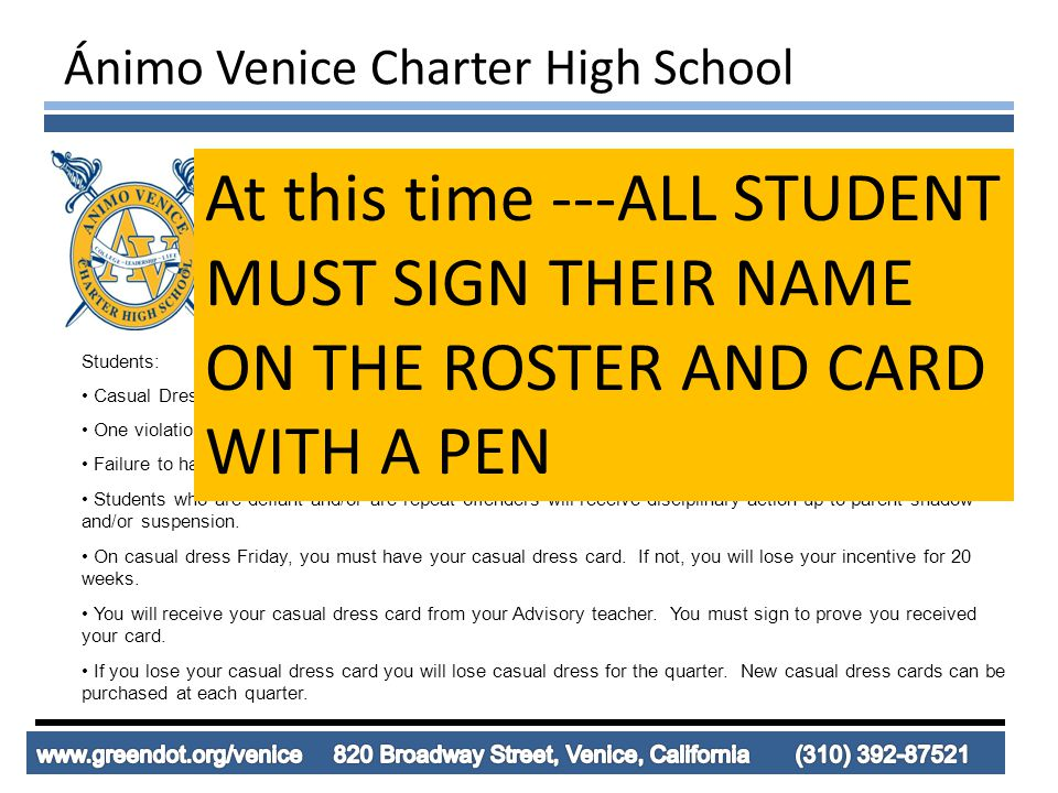 Ánimo Venice Charter High School Casual Dress Infraction Tracker Dress Code: 1.Navy Blue polo shirt 2.Shirts tucked in 3.Only Grey/Navy Blue/Black/College sweaters or jackets 4.All AVCHS Dress Code policies according to handbook Students: Casual Dress Cards must be on your possession at all times.