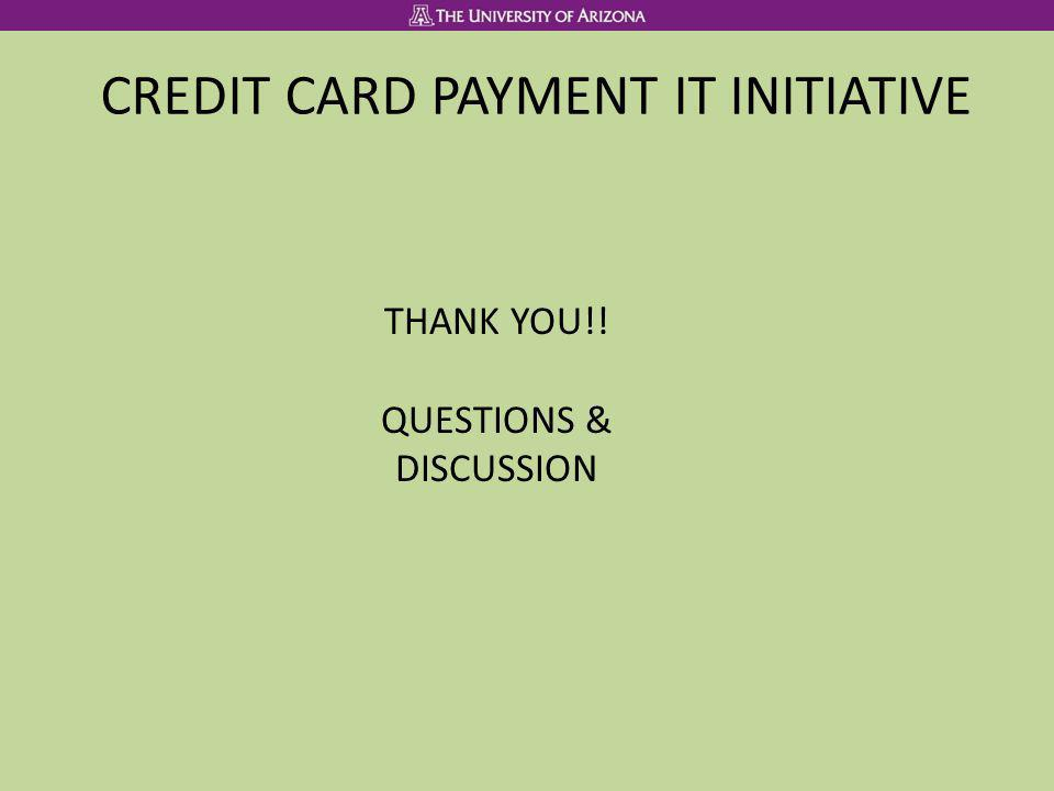 CREDIT CARD PAYMENT IT INITIATIVE THANK YOU!! QUESTIONS & DISCUSSION