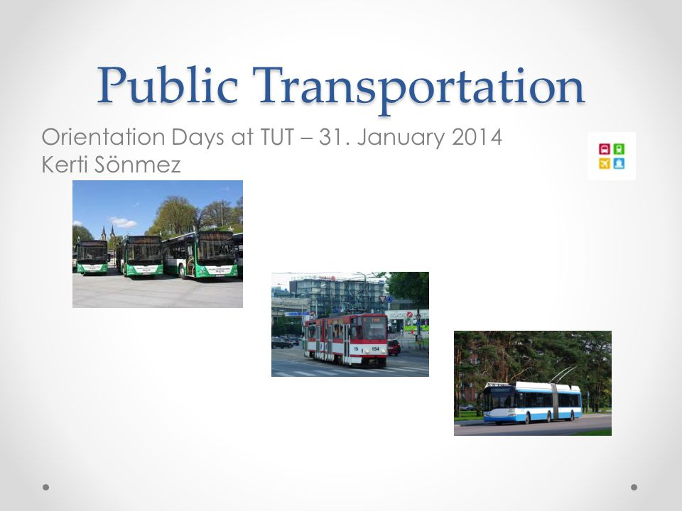 Public Transportation Orientation Days at TUT – 31. January 2014 Kerti Sönmez