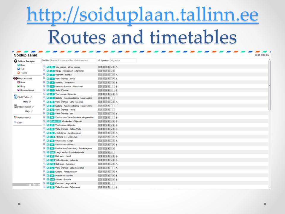 http://soiduplaan.tallinn.ee http://soiduplaan.tallinn.ee Routes and timetables http://soiduplaan.tallinn.ee
