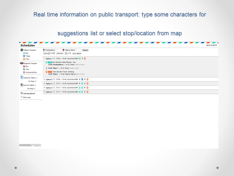 Real time information on public transport: type some characters for suggestions list or select stop/location from map