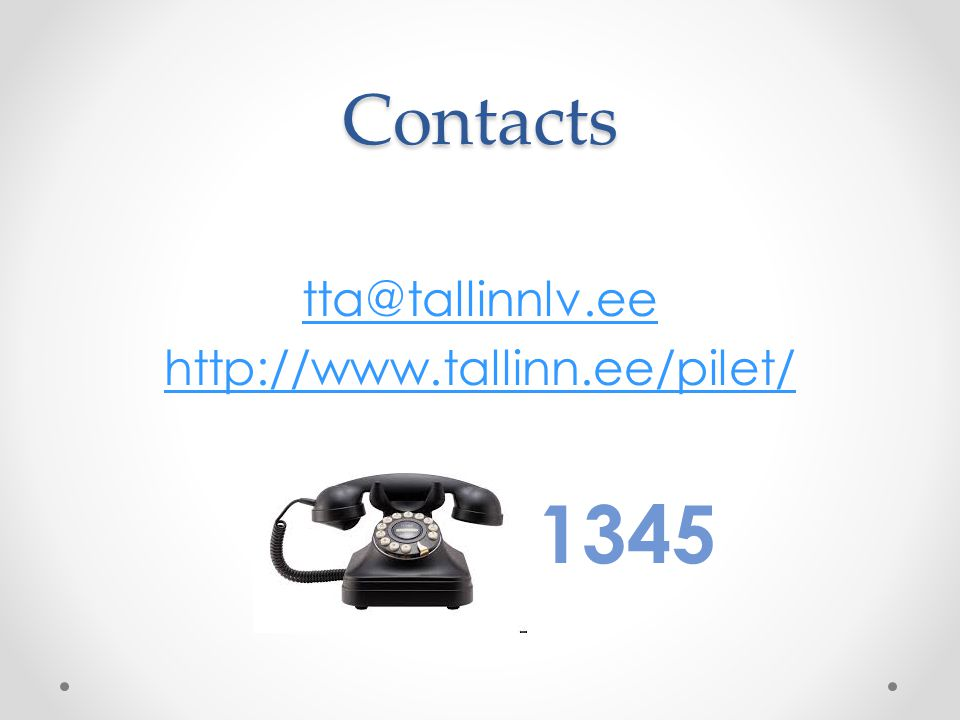 Contacts tta@tallinnlv.ee http://www.tallinn.ee/pilet/ 1345