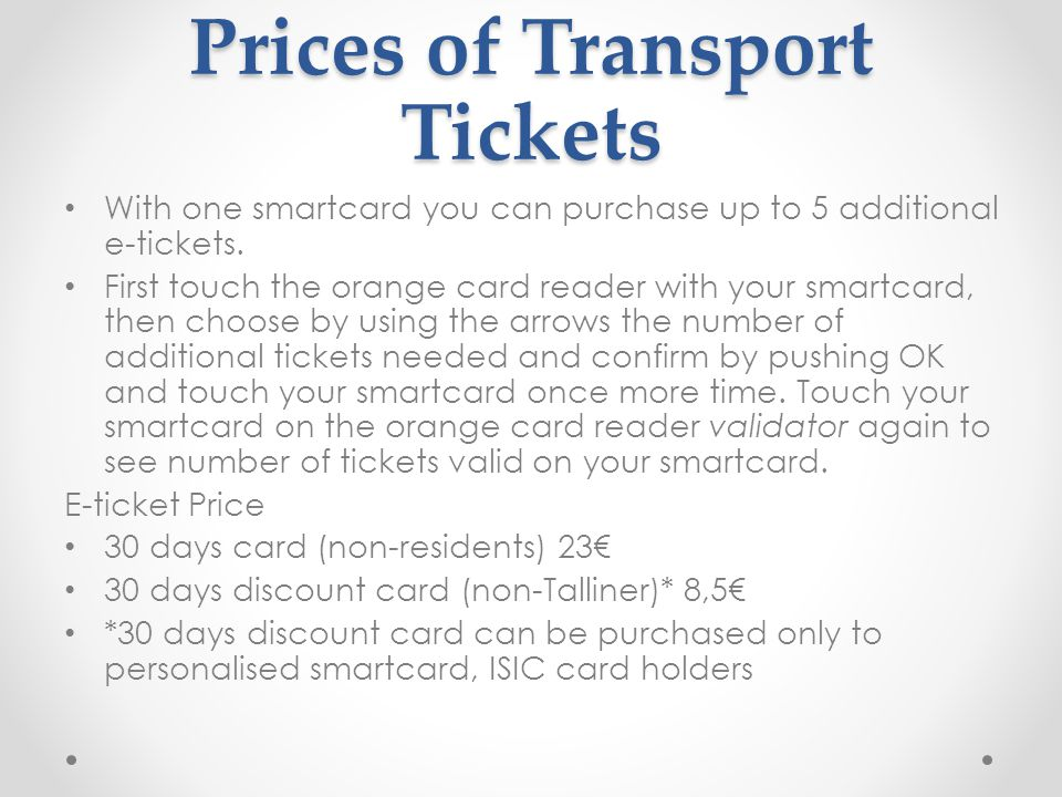 Prices of Transport Tickets With one smartcard you can purchase up to 5 additional e-tickets.