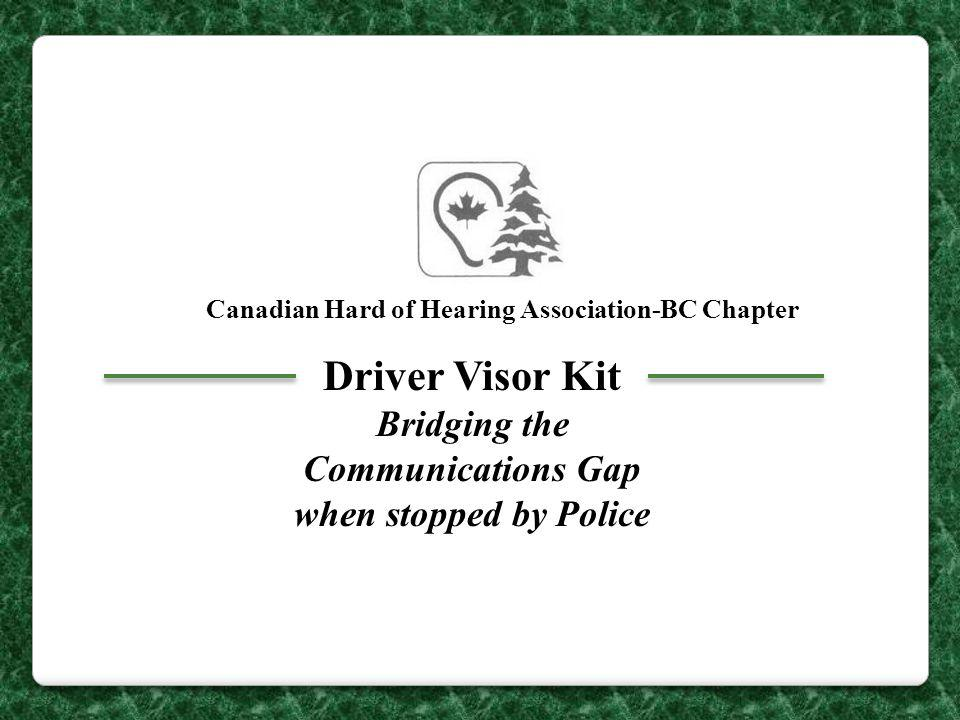 Canadian Hard of Hearing Association-BC Chapter Driver Visor Kit Bridging the Communications Gap when stopped by Police