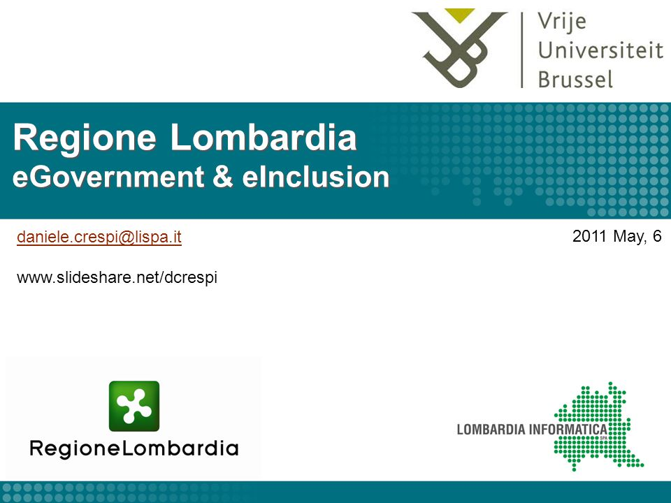 Regione Lombardia eGovernment & eInclusion daniele.crespi@lispa.it www.slideshare.net/dcrespi 2011 May, 6