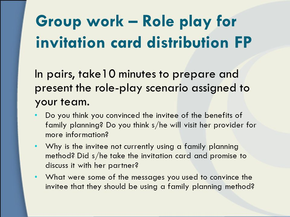 In pairs, take10 minutes to prepare and present the role-play scenario assigned to your team.