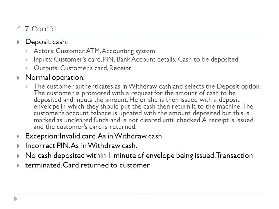 4.7 Contd Deposit cash: Actors: Customer, ATM, Accounting system Inputs: Customers card, PIN, Bank Account details, Cash to be deposited Outputs: Cust