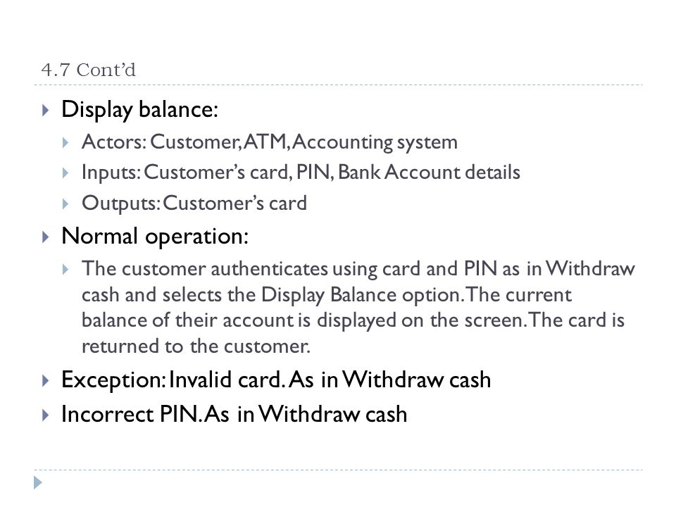 4.7 Contd Display balance: Actors: Customer, ATM, Accounting system Inputs: Customers card, PIN, Bank Account details Outputs: Customers card Normal o