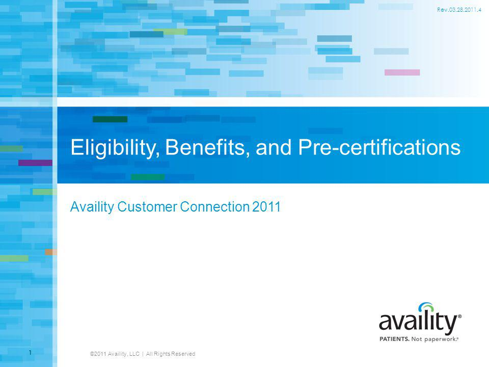 Eligibility, Benefits, and Pre-certifications Availity Customer Connection 2011 ©2011 Availity, LLC | All Rights Reserved 1 Rev.03.28.2011.4