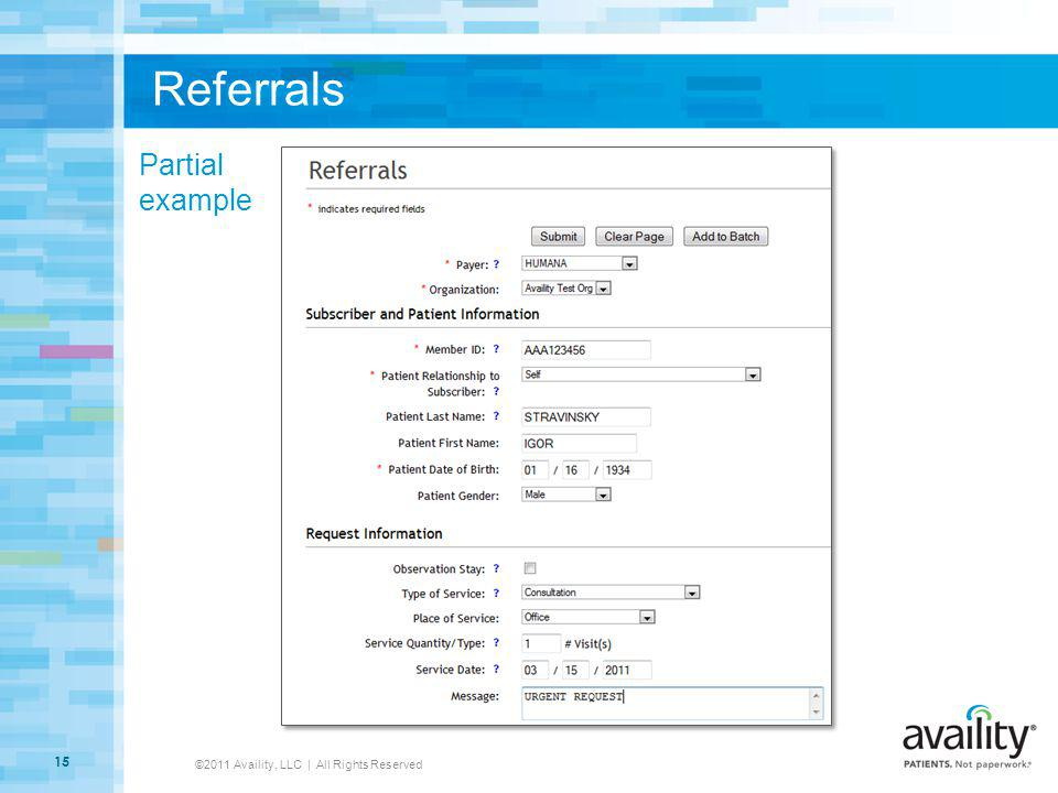 Referrals ©2011 Availity, LLC | All Rights Reserved 15 Partial example