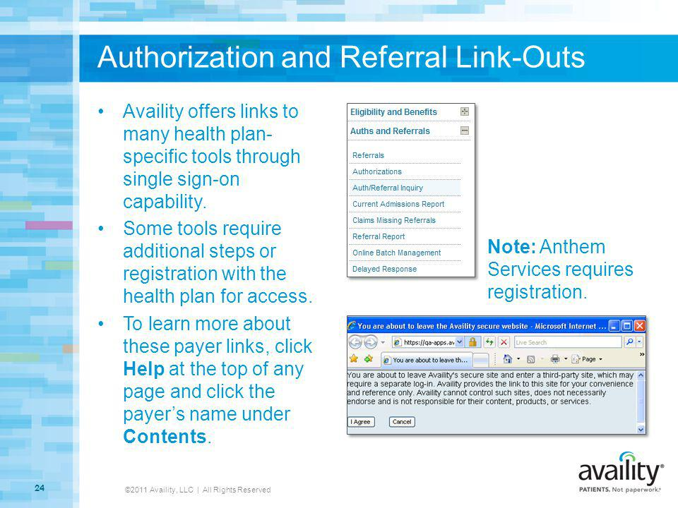 Authorization and Referral Link-Outs Availity offers links to many health plan- specific tools through single sign-on capability. Some tools require a