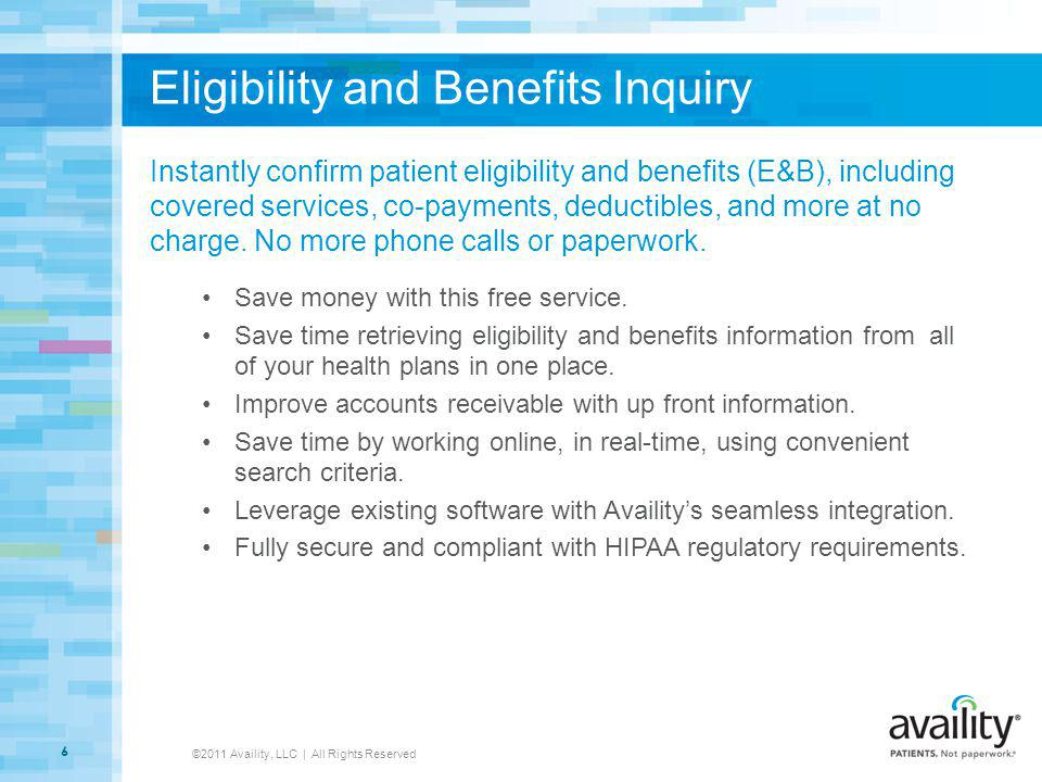 Eligibility and Benefits Inquiry Instantly confirm patient eligibility and benefits (E&B), including covered services, co-payments, deductibles, and m