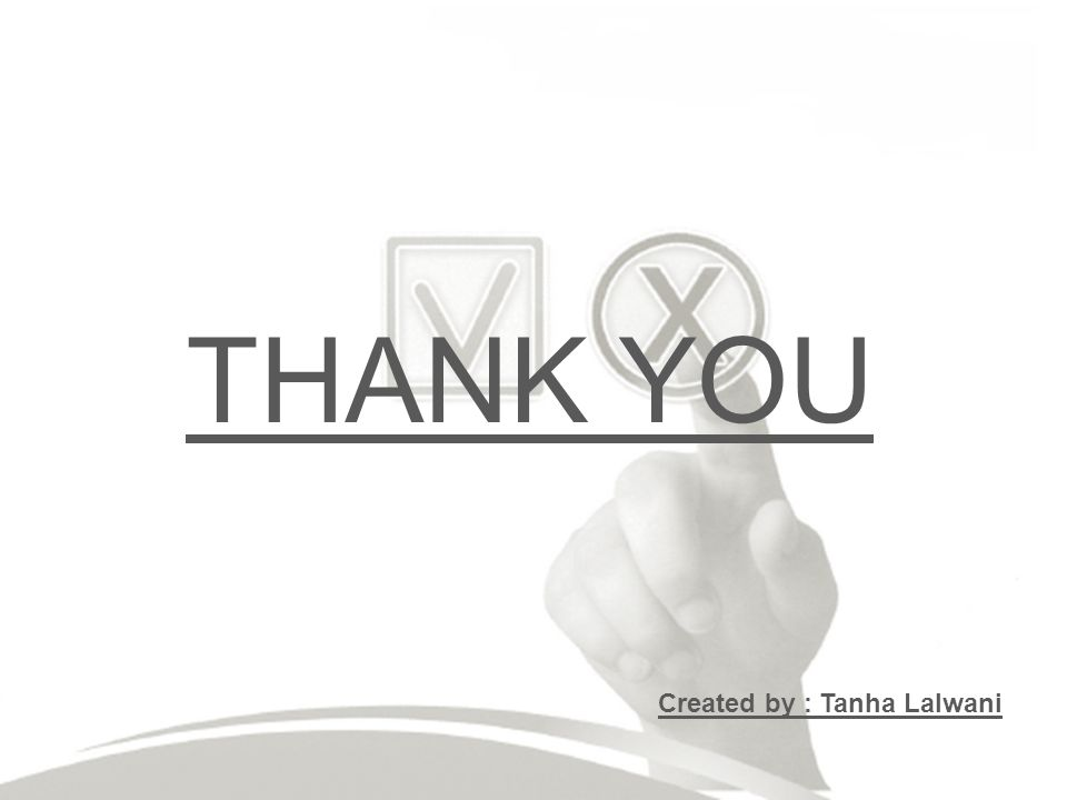 THANK YOU Created by : Tanha Lalwani