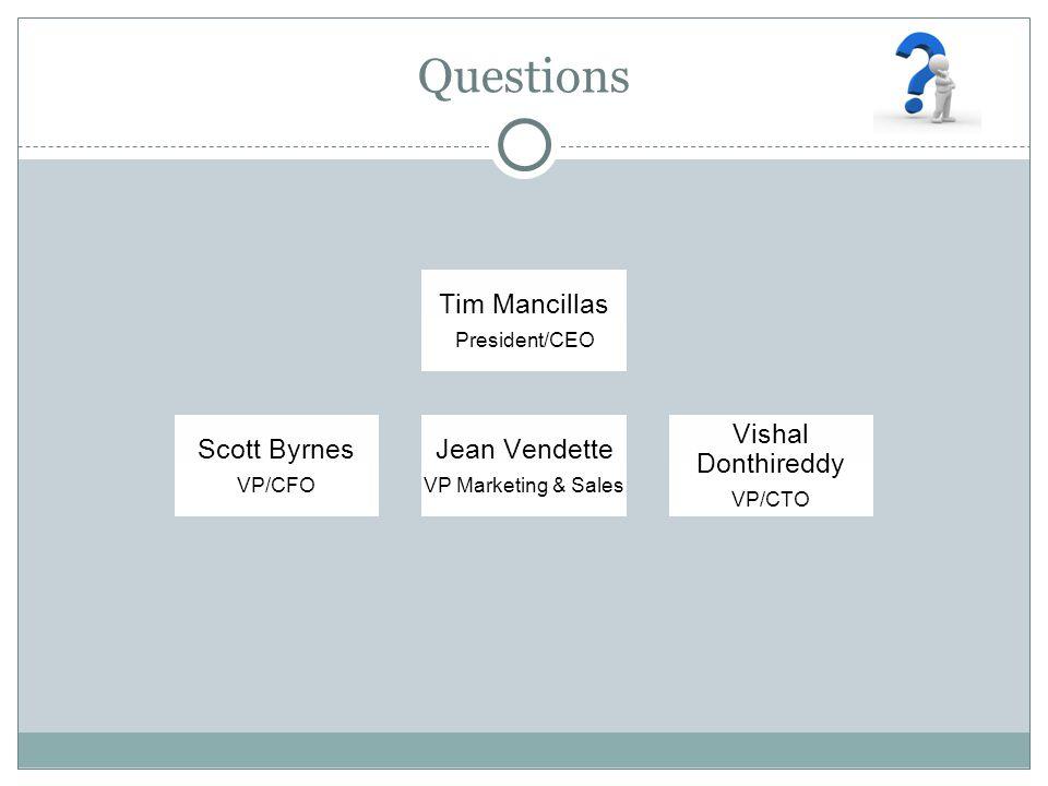 Questions Tim Mancillas President/CEO Scott Byrnes VP/CFO Jean Vendette VP Marketing & Sales Vishal Donthireddy VP/CTO