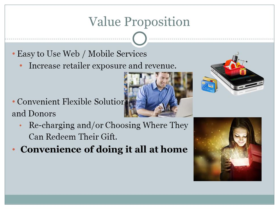 Value Proposition Easy to Use Web / Mobile Services Increase retailer exposure and revenue. Convenient Flexible Solution to Recipients and Donors Re-c