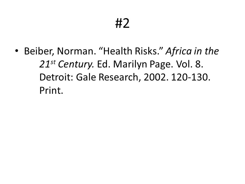 #2 Beiber, Norman. Health Risks. Africa in the 21 st Century. Ed. Marilyn Page. Vol. 8. Detroit: Gale Research, 2002. 120-130. Print.