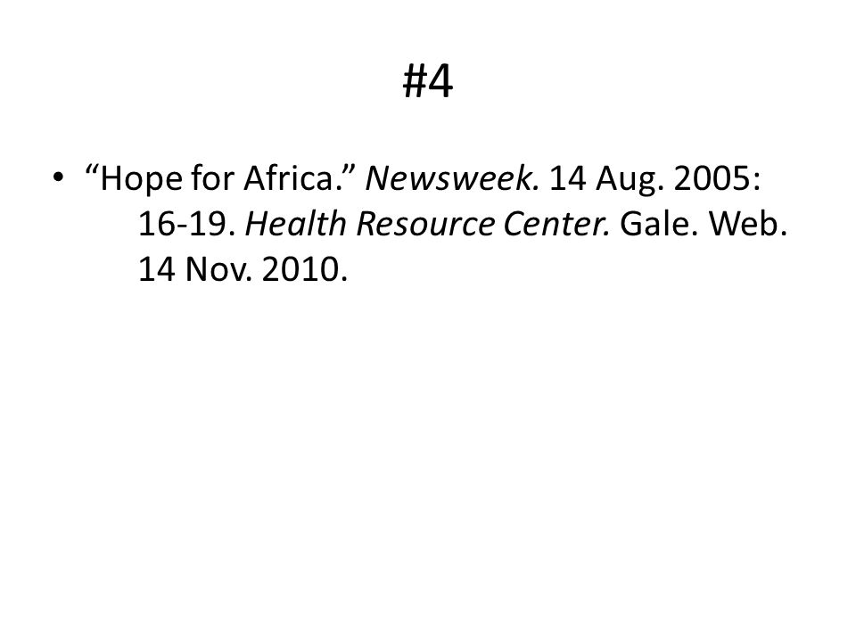 #4 Hope for Africa. Newsweek. 14 Aug. 2005: 16-19. Health Resource Center. Gale. Web. 14 Nov. 2010.