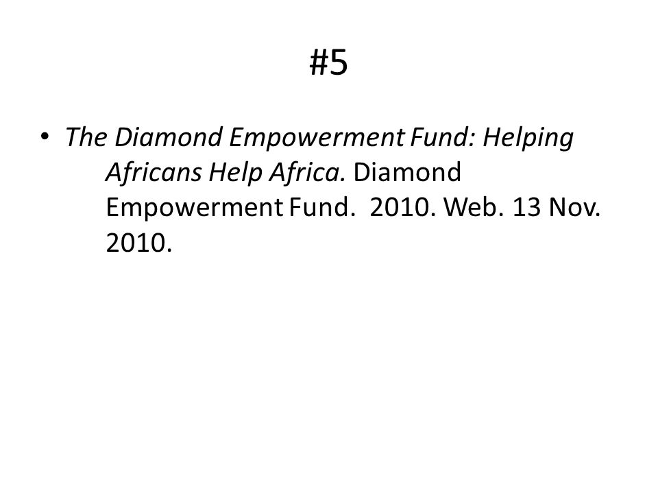 #5 The Diamond Empowerment Fund: Helping Africans Help Africa. Diamond Empowerment Fund. 2010. Web. 13 Nov. 2010.