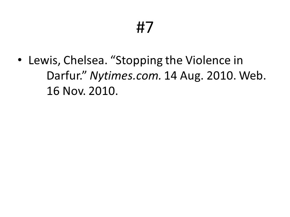 #7 Lewis, Chelsea. Stopping the Violence in Darfur. Nytimes.com. 14 Aug. 2010. Web. 16 Nov. 2010.