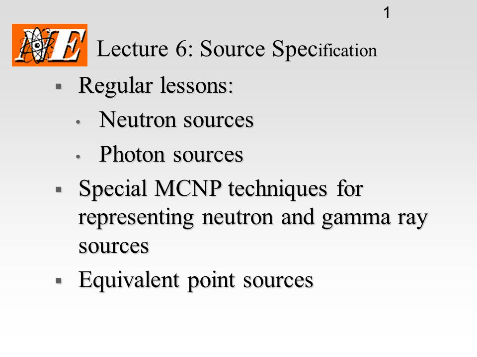 12 HW 6.1 Use MCNP to create an equivalent (alpha,n) point source for a 210Po-Be source with the following properties: Use MCNP to create an equivalent (alpha,n) point source for a 210Po-Be source with the following properties: 1 mg of 210Po evenly distributed in a 1 mg of 210Po evenly distributed in a Diameter=Height=1 cm pellet of Be Diameter=Height=1 cm pellet of Be Plot the spectrum from 0 MeV to 10 MeV in increments of 0.1 MeV
