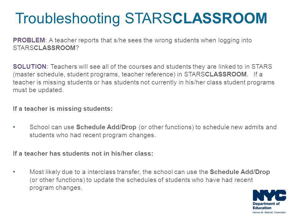 PROBLEM: A teacher reports that s/he sees the wrong students when logging into STARSCLASSROOM? SOLUTION: Teachers will see all of the courses and stud