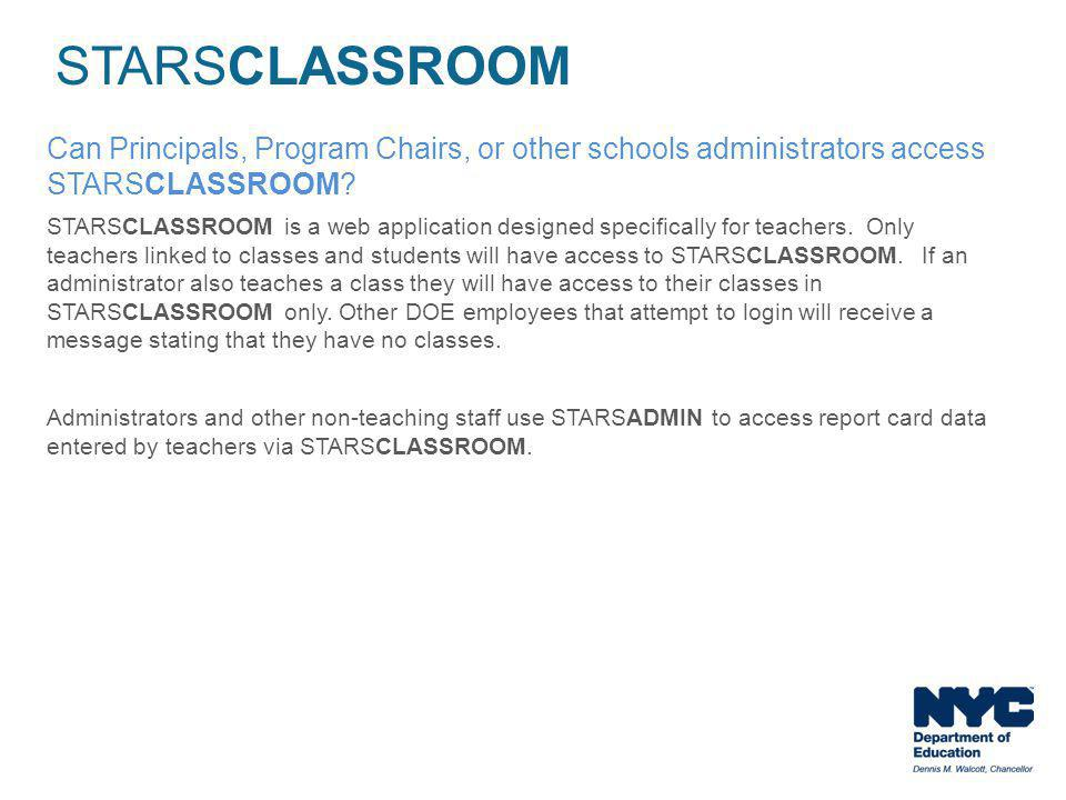 Can Principals, Program Chairs, or other schools administrators access STARSCLASSROOM? STARSCLASSROOM is a web application designed specifically for t