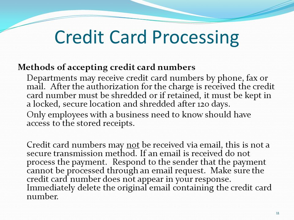 11 Credit Card Processing Methods of accepting credit card numbers Departments may receive credit card numbers by phone, fax or mail. After the author